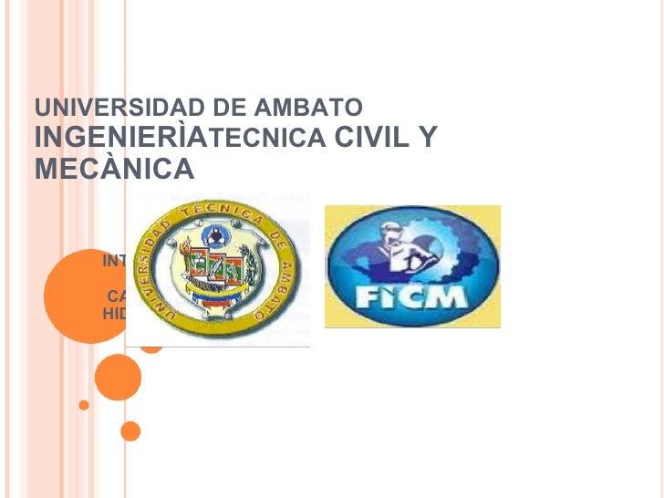 UNIVERSIDAD DE AMBATO INGENIERÌA TECNICA  CIVIL Y MECÀNICA    INTEGRANTES:   CARRERA DIEGO HIDALGO ADRIAN