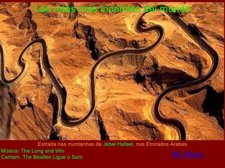 Las rutas más inceíbles del mundo Música: The Long and Winding Road By Ney Deluiz Cantam: The Beatles Ligue o Som   Estrad...