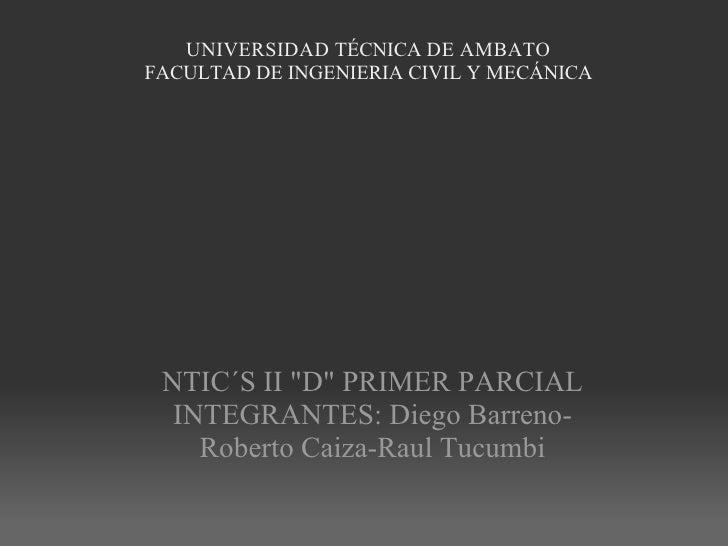 """UNIVERSIDAD TÉCNICA DE AMBATO FACULTAD DE INGENIERIA CIVIL Y MECÁNICA     NTIC´S II """"D""""PRIMER PARCIAL INT..."""