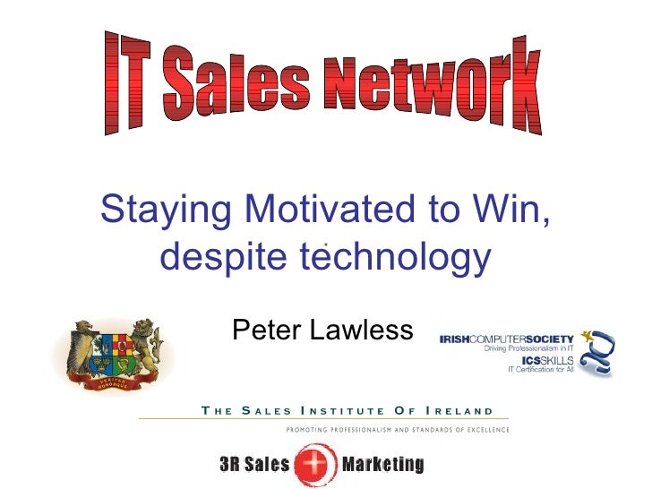 Staying Motivated to Win, despite technology Peter Lawless IT Sales Network