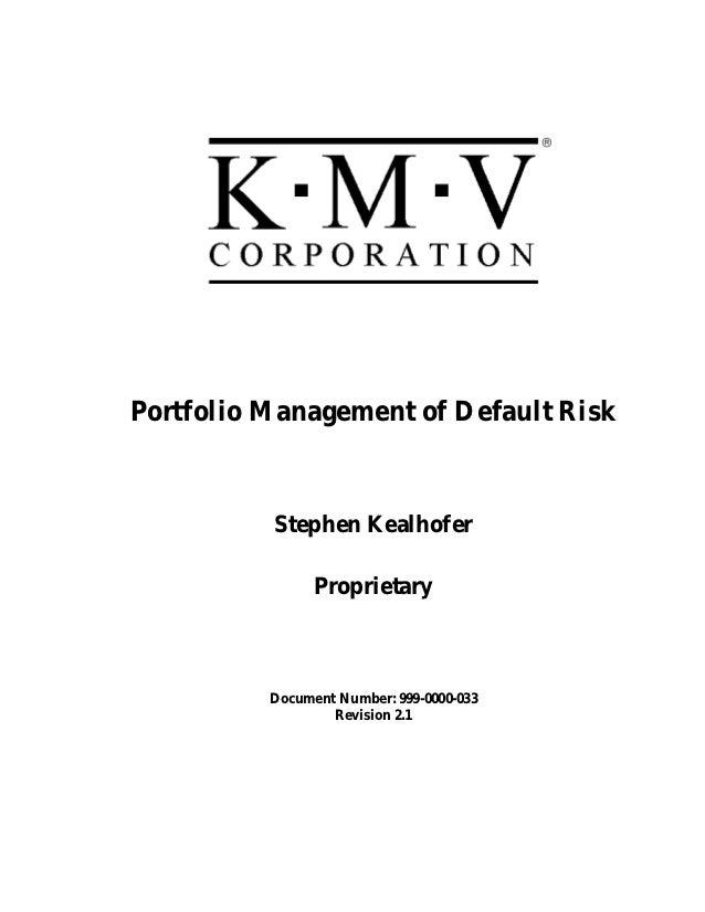 Portfolio Management of Default Risk          Stephen Kealhofer                Proprietary          Document Number: 999-0...