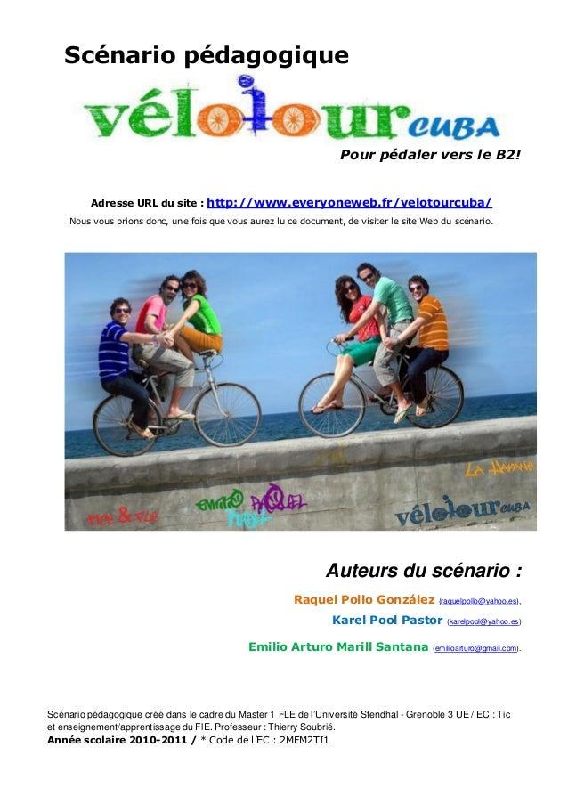 Scénario pédagogique Pour pédaler vers le B2! Adresse URL du site : http://www.everyoneweb.fr/velotourcuba/ Nous vous prio...