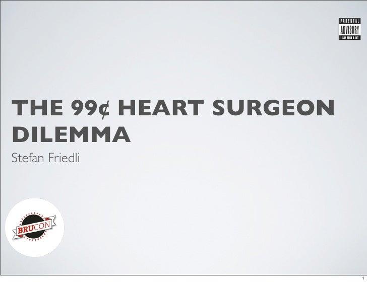 The 99c Heart Surgeon Dilemma (BruCON 2011)