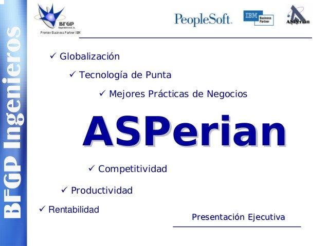 BFGPIngenieros Premier Business Partner IBM Globalización Tecnología de Punta Mejores Prácticas de Negocios ASPerianASPeri...