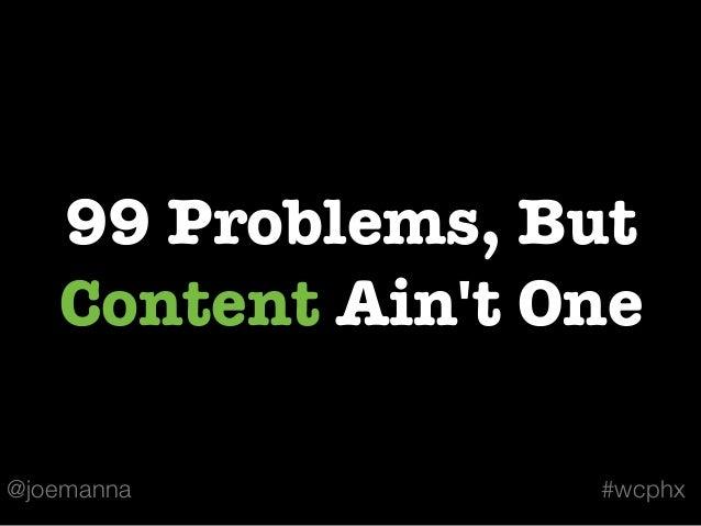99 Problems, But   Content Aint One@joemanna         #wcphx