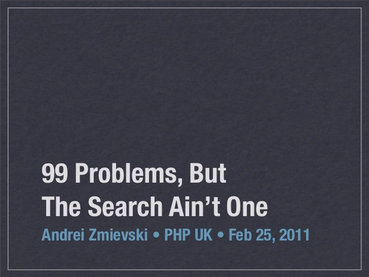 99 Problems, ButThe Search Ain't OneAndrei Zmievski • PHP UK •!Feb 25, 2011