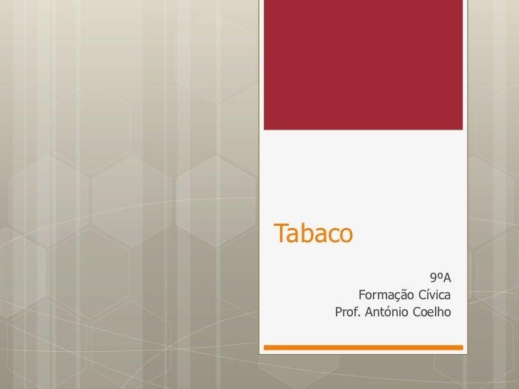 Tabaco <br />9ºA<br />Formação Cívica<br />Prof. António Coelho<br />