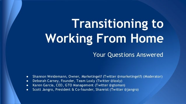 Transitioning to Working From Home Your Questions Answered  ● ● ● ●  Shannon Weidemann, Owner, Marketingelf (Twitter @mark...