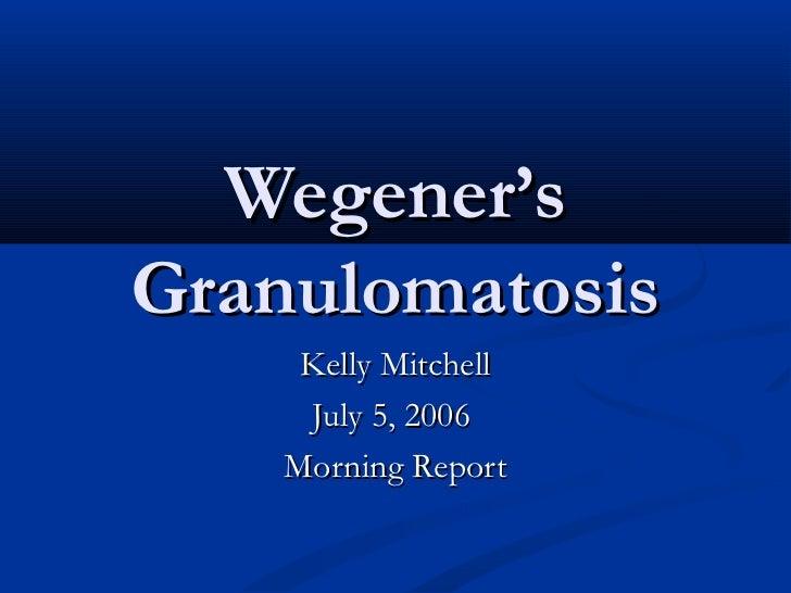 Wegener'sGranulomatosis     Kelly Mitchell     July 5, 2006    Morning Report