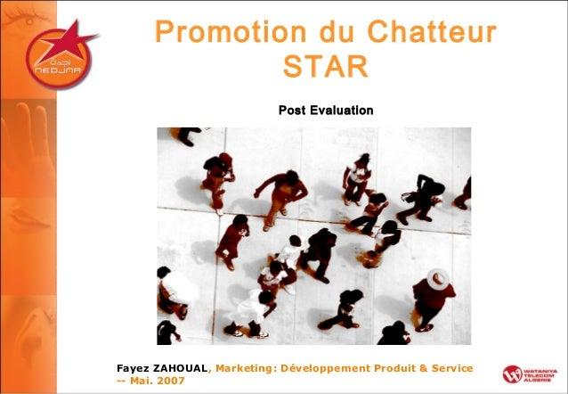 Promotion du Chatteur STAR Post Evaluation Fayez ZAHOUAL, Marketing: Développement Produit & Service -- Mai. 2007
