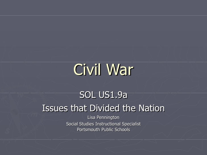 Civil War SOL US1.9a Issues that Divided the Nation Lisa Pennington Social Studies Instructional Specialist Portsmouth Pub...