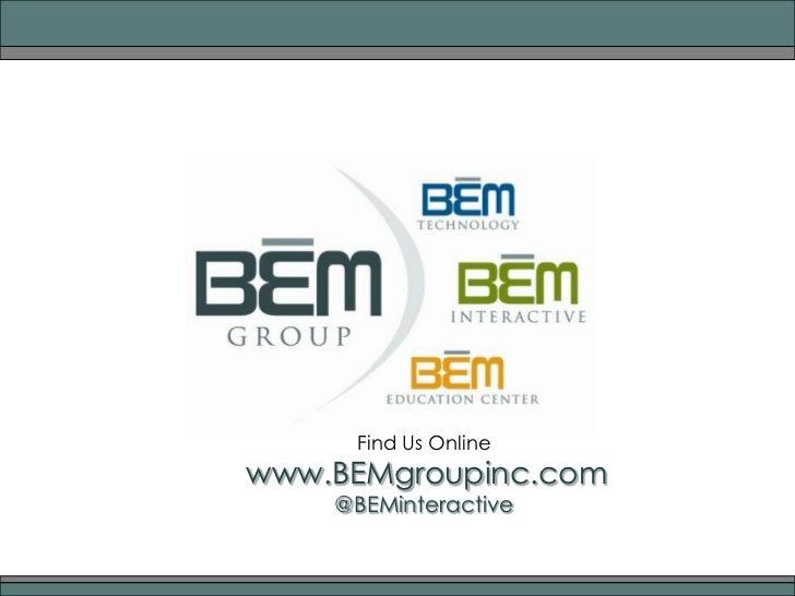 Find Us Online<br />www.BEMgroupinc.com<br />@BEMinteractive<br />