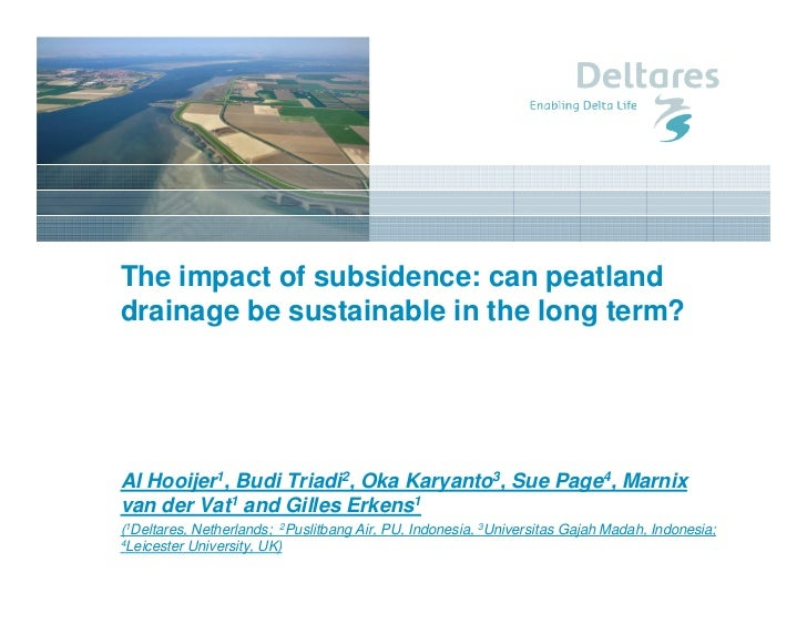 The impact of subsidence: can peatlanddrainage be sustainable in the long term?Al Hooijer1, Budi Triadi2, Oka Karyanto3, S...