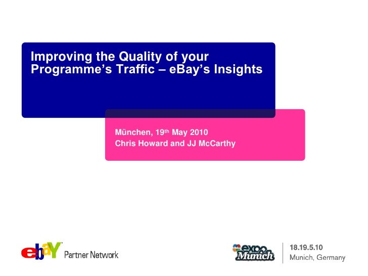 Improving the Quality of your Programme's Traffic – eBay's Insights<br />München, 19th May 2010<br />Chris Howard and JJ M...