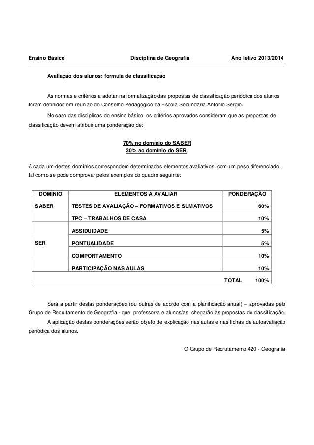 Ensino Básico Disciplina de Geografia Ano letivo 2013/2014 Avaliação dos alunos: fórmula de classificação As normas e crit...