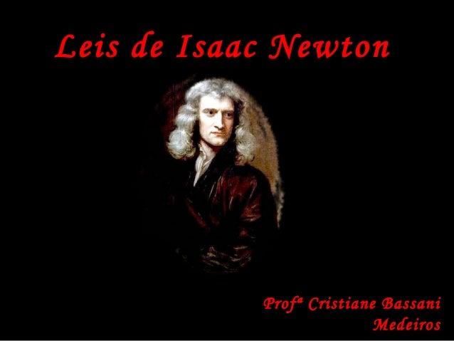 Leis de Isaac Newton Profª Cristiane Bassani Medeiros