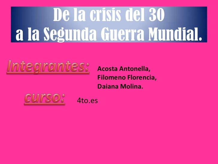 De la crisis del 30a la Segunda Guerra Mundial.              Acosta Antonella,              Filomeno Florencia,           ...