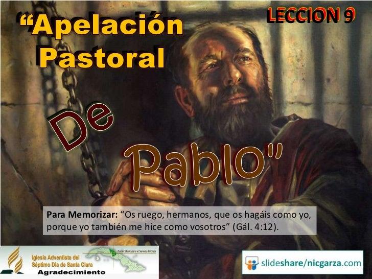 """""""Apelación                                       LECCION 9 Pastoral Para Memorizar: """"Os ruego, hermanos, que os hagáis com..."""