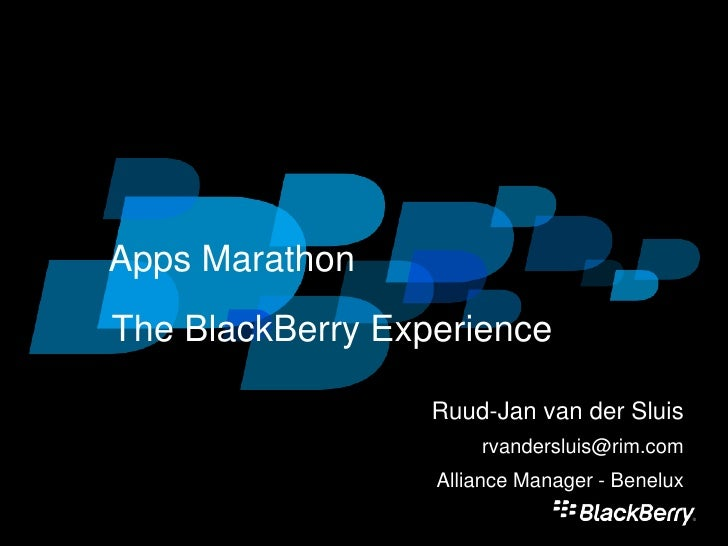 Apps Marathon<br />The BlackBerry Experience<br />Ruud-Jan van der Sluis<br />rvandersluis@rim.com<br />Alliance Manager -...