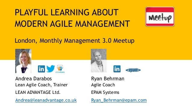 PLAYFUL LEARNING ABOUT MODERN AGILE MANAGEMENT London, Monthly Management 3.0 Meetup Andrea Darabos Lean Agile Coach, Trai...