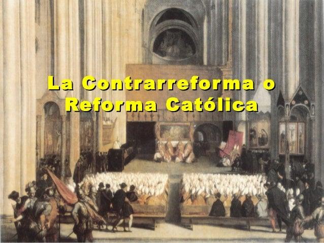 La Contr ar refor ma o Refor ma Católica