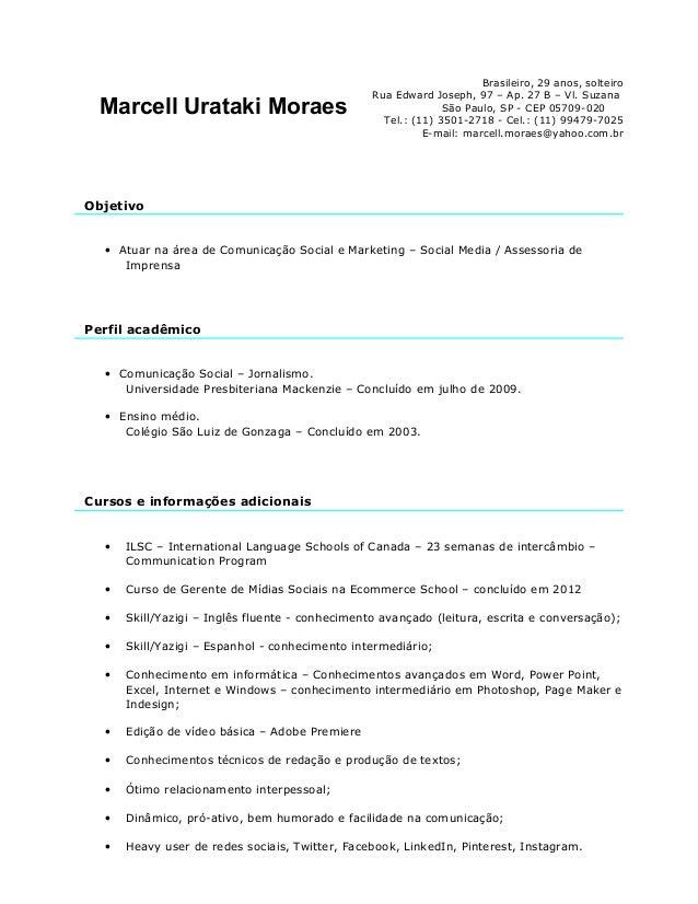 Marcell Urataki Moraes Objetivo • Atuar na área de Comunicação Social e Marketing – Social Media / Assessoria de Imprensa ...