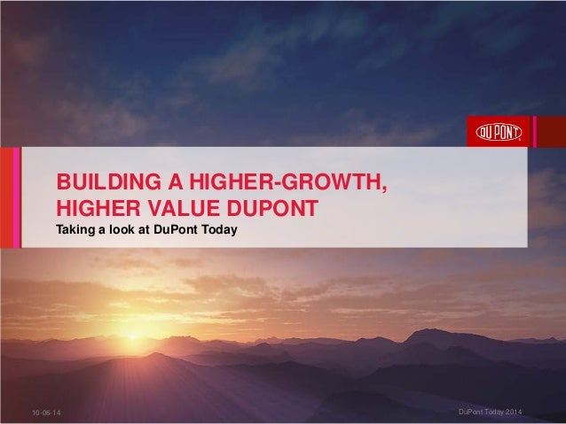 10-06-14 DuPont Today 2014 BUILDING A HIGHER-GROWTH, HIGHER VALUE DUPONT Taking a look at DuPont Today