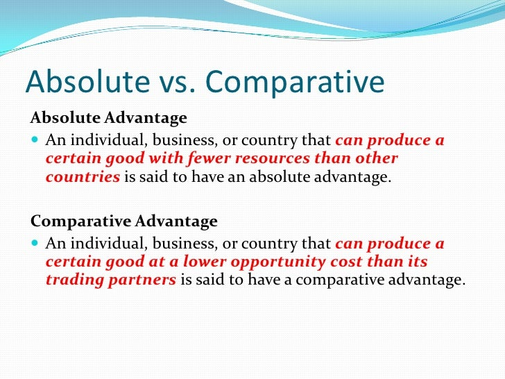absolute and comparative advantage essay The theory of comparative advantage is perhaps one of the most important concepts in international trade theory a country has an absolute advantage in the production of a good relative to another country if it can produce the good at low.