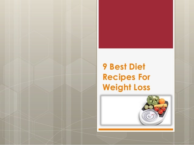 9 Best Diet Recipes For Weight Loss