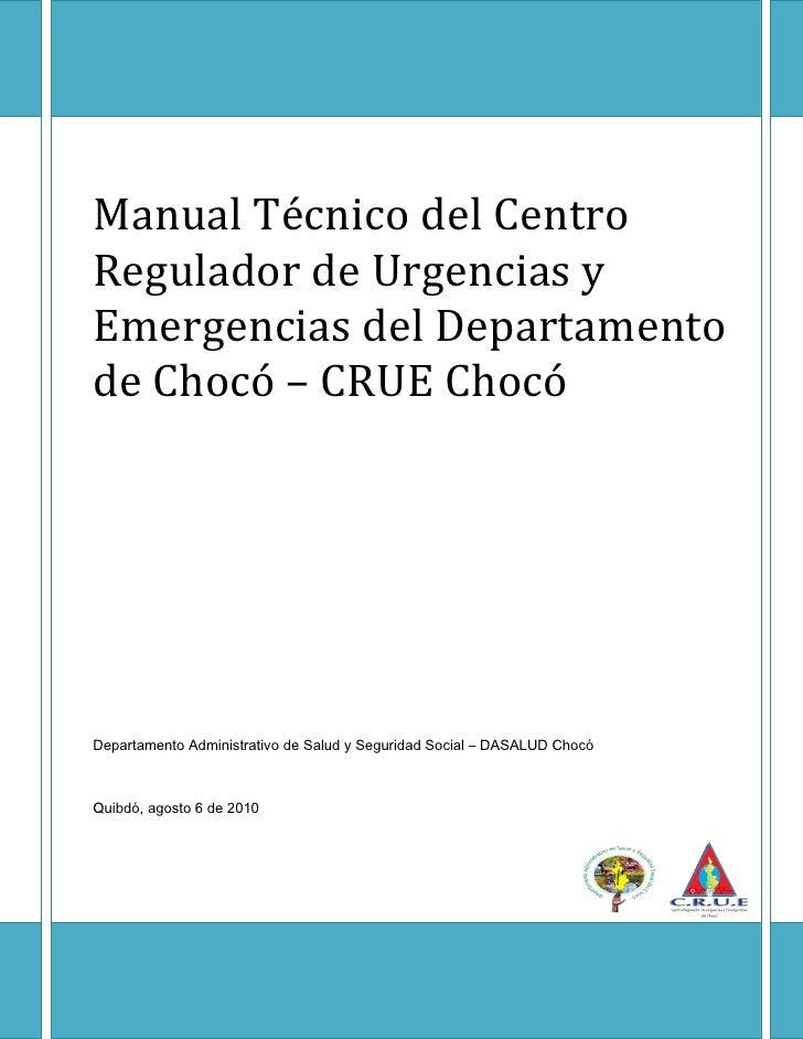 Manual Técnico del CentroRegulador de Urgencias yEmergencias del Departamentode Chocó – CRUE ChocóDepartamento Administrat...