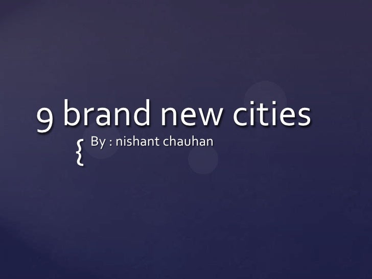 9 brand new cities <br />By : nishant chauhan<br />