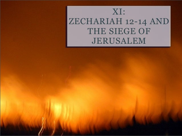 Zechariah 12-14 and the Siege of Jerusalem