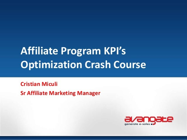 Affiliate Program KPI'sOptimization Crash CourseCristian MiculiSr Affiliate Marketing Manager