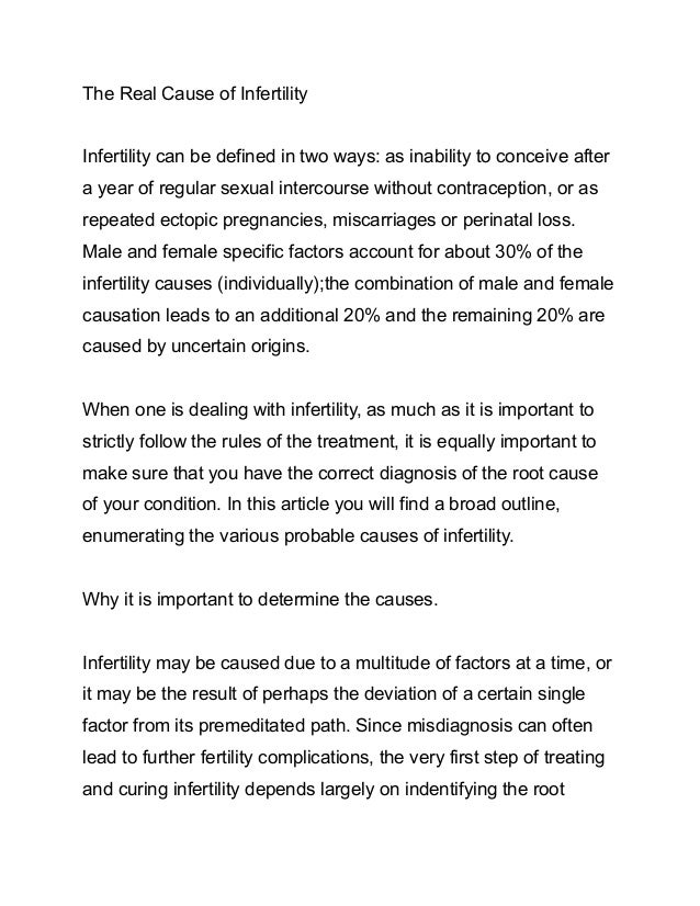 The Real Cause of Infertility Infertility can be defined in two ways: as inability to conceive after a year of regular sex...