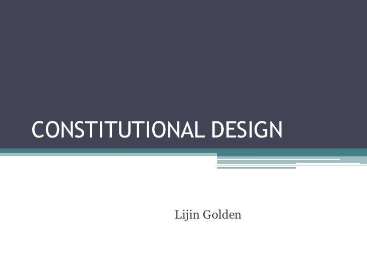 CONSTITUTIONAL DESIGN           Lijin Golden