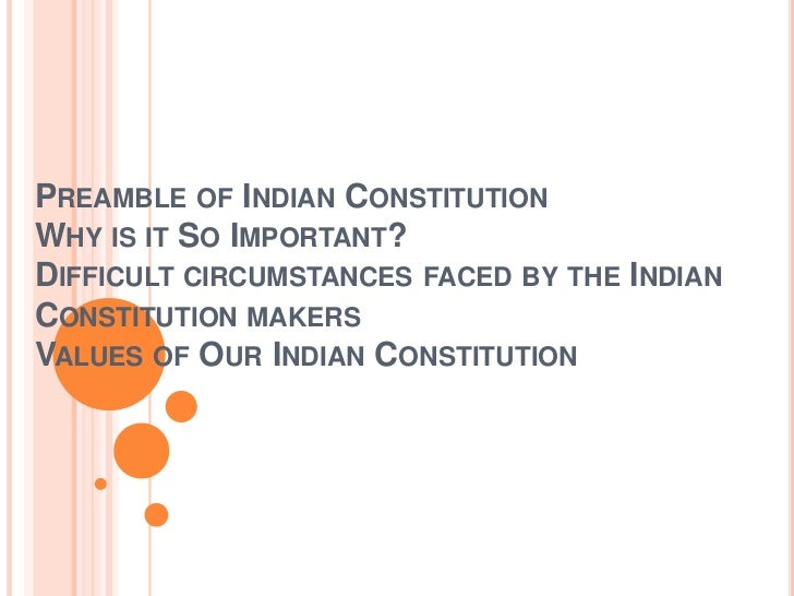 PREAMBLE OF INDIAN CONSTITUTIONWHY IS IT SO IMPORTANT?DIFFICULT CIRCUMSTANCES FACED BY THE INDIANCONSTITUTION MAKERSVALUES...