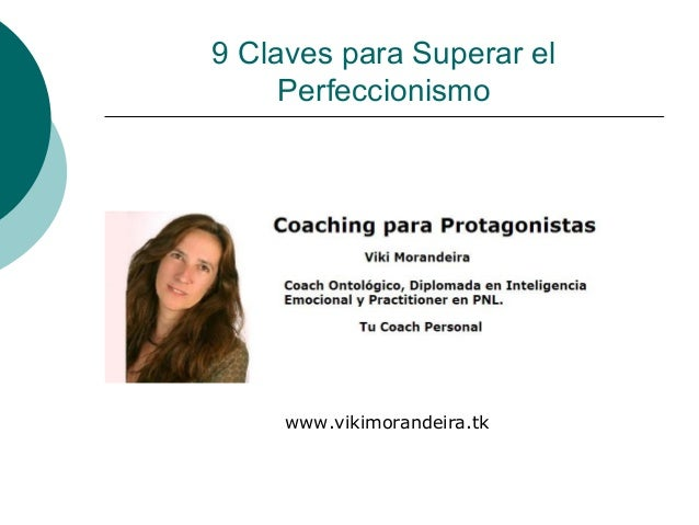 9 Claves para Superar el Perfeccionismo  www.vikimorandeira.tk