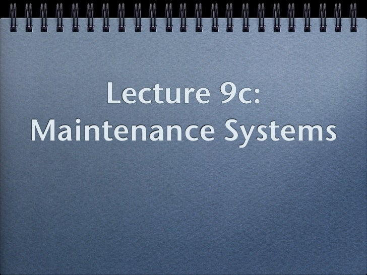 Lecture 9c:Maintenance Systems