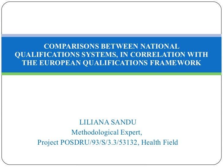 LILIANA SANDU M et h odolog ical  Expert,  P ro j ect POSDRU/93/S/3.3/53132,  Health Field COMPARISONS BETWEEN NATIONAL QU...