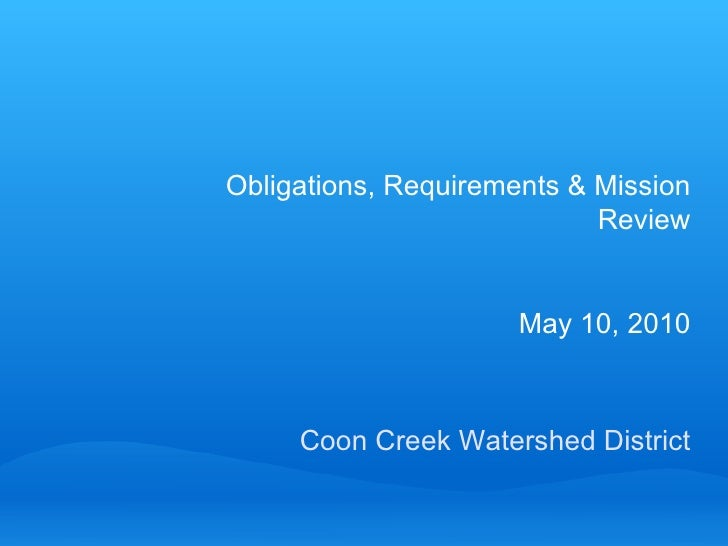Coon Creek Watershed District Obligations, Requirements & Mission Review May 10, 2010