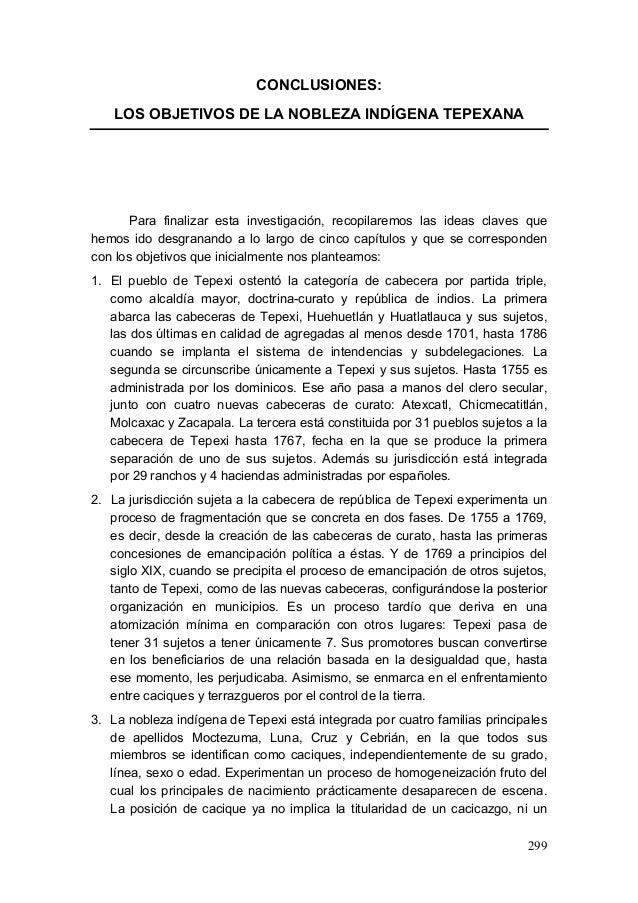 299 CONCLUSIONES: LOS OBJETIVOS DE LA NOBLEZA INDÍGENA TEPEXANA Para finalizar esta investigación, recopilaremos las ideas...