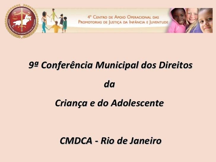 9ª Conferência Municipal dos Direitos da  Criança e do Adolescente  CMDCA - Rio de Janeiro