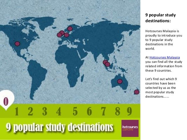 9 popular studydestinations:Hotcourses Malaysia isproudly to introduce youto 9 popular studydestinations in theworld.At Ho...