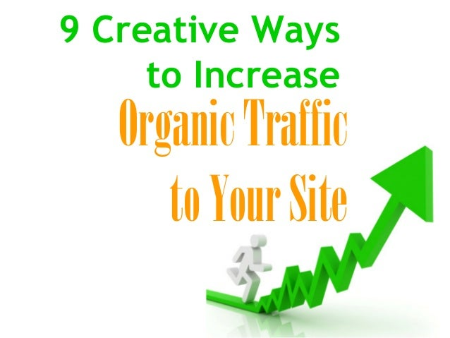 9 Creative Ways to Increase Organic Traffic to Your Site