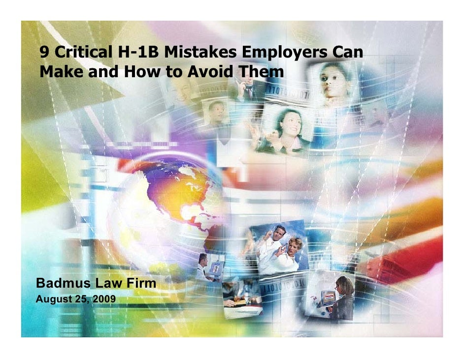 9 Critical H-1B Mistakes Employers Can Make and How to Avoid Them     Badmus Law Firm August 25, 2009