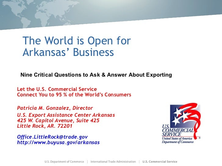 The World is Open for Arkansas' Business Let the U.S. Commercial Service Connect You to 95 % of the World's Consumers Patr...