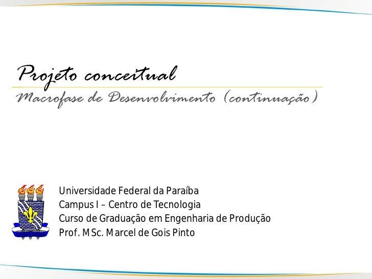 Projeto conceitual Macrofase de Desenvolvimento (continuação)          Universidade Federal da Paraíba       Campus I – Ce...