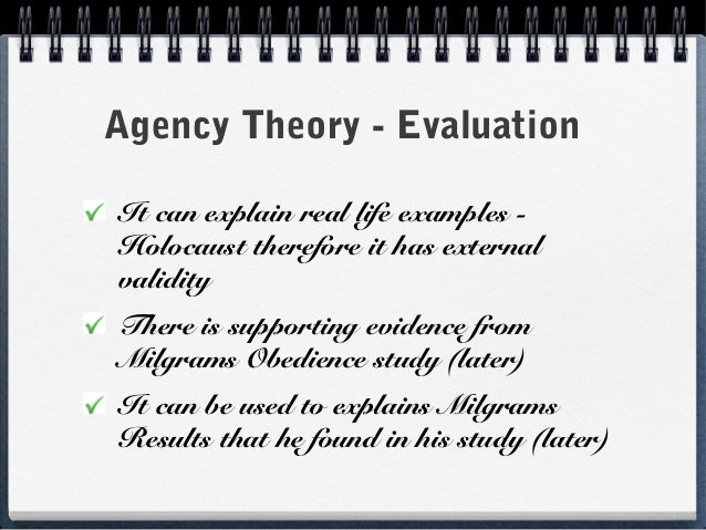 describe and evaluate milgrams agency theory Stanley milgram's agency theory (1974): scout evaluation ( notes) s: supporting evidence • milgram's '63 study of obedience  like  milgram's study of obedience (1963), agency theory can be used to explain  things.