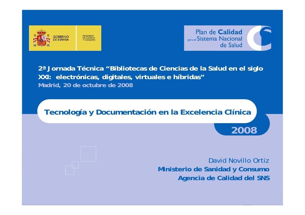 Proyectos de la Agencia de Calidad del Sistema Nacional de Salud del Ministerio de Sanidad y Consumo: Tecnologia y Documentacion en la Excelencia Clinica