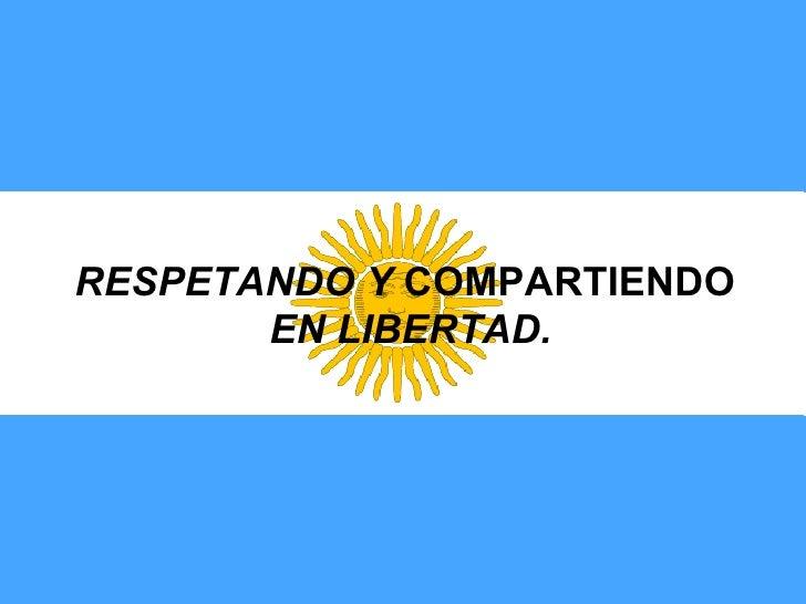 RESPETANDO Y  COMPARTIENDO   EN LIBERTAD.